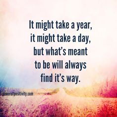 It might take a year, it might take a day, but what's meant to be will always find it's way.  #powerofpositivity #positivewords #positivethinking #inspiration #quotes