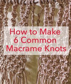 How to Make 6 Common Macrame Knots…