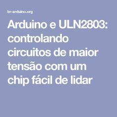 Arduino e ULN2803: controlando circuitos de maior tensão com um chip fácil de lidar