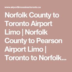 Norfolk County to Toronto Airport Limo | Norfolk County to Pearson Airport Limo | Toronto to Norfolk County Airport Limo | Norfolk County Corporate Limousine Service