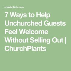 7 Ways to Help Unchurched Guests Feel Welcome Without Selling Out | ChurchPlants
