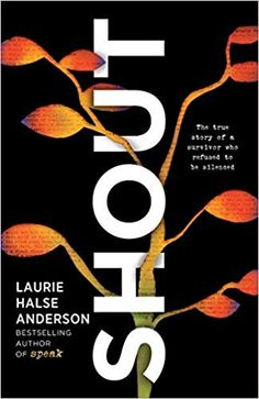 SHOUT by Laurie Halse Anderson Published by Viking Books on March 2019 Genre: Young Adult, Nonfiction, Memoir, Poetry . Ya Books, Good Books, Free Books, Trauma, Viking Books, Free Verse, Truth To Power, National Book Award, Praise Songs