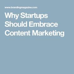 Why Startups Should Embrace Content Marketing
