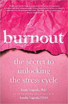 Burnout: The Secret to Unlocking the Stress Cycle: Nagoski PhD, Emily, Nagoski DMA, Amelia: 9781984817068: Amazon.com: Books