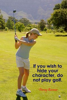 If you wish to hide your character, do not play golf. ~ Percey Boomer #lorisgolfshoppe