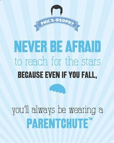 Never be afraid to reach for the stars..Parentchute Phils-osophy ~ Quote Poster by Carol (popartpress) ~ Modern Family Quotes #modernfamily #modernfamilyquotes
