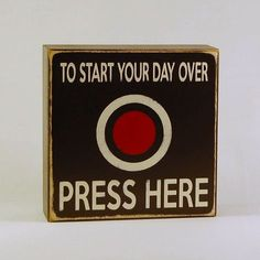To Start Your Day Over Press Here  Wood Sign by RustyCricket