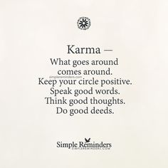 """mysimplereminders: """"""""Karma — What goes around comes around. Keep your circle positive. Speak good words. Think good thoughts. Do good deeds."""" — Unknown Author """""""