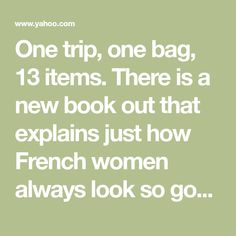 One trip, one bag, 13 items. There is a new book out that explains just how French women always look so good and manage to pack so well.