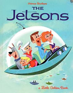 The Jetsons - One of my favs when I was little.