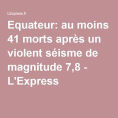 Equateur: au moins 41 morts après un violent séisme de magnitude 7,8 - L'Express