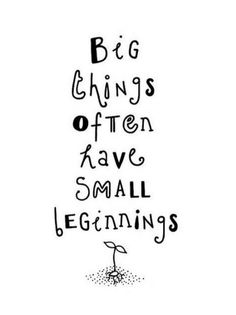 Big things often have small beginnings