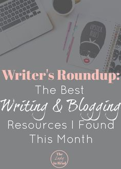 Writer's Roundup: The Best Writing an Blogging Resources I Found This Month | TheLadyinRead.com | writing tips, blogging tips, writing resources, blogging resources