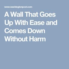 A Wall That Goes Up With Ease and Comes Down Without Harm