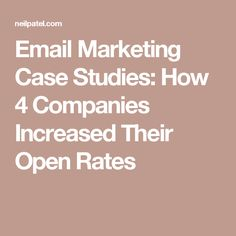 Email Marketing Case Studies: How 4 Companies Increased Their Open Rates
