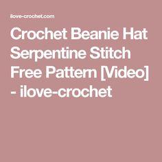 Crochet Beanie Hat Serpentine Stitch Free Pattern [Video] - ilove-crochet