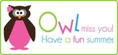 Owl miss you! Have a fun summer! Owl Theme Classroom, Classroom Setup, Preschool Classroom, Kindergarten, Too Cool For School, School Fun, First Day Of School, School Stuff, School Ideas