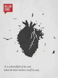 It is a bird-flight of the soul, when the heart declares itself in song William Simms Quote Minimalist poster