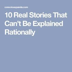 10 Real Stories That Can't Be Explained Rationally