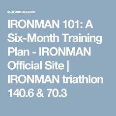 IRONMAN 101: A Six-Month Training Plan - IRONMAN Official Site   IRONMAN triathlon 140.6 & 70.3