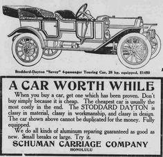Stoddard Dayton, Schuman Carriage Co., Ltd.  The Maui news, http://chroniclingamerica.loc.gov/lccn/sn82014689/1912-07-06/ed-1/seq-2/  Read about Hawaii's first automobile: https://hdnpblog.wordpress.com/historical-articles/hawaiis-first-automobiles/  Hawaii Digital Newspaper Project http://hdnpblog.wordpress.com/
