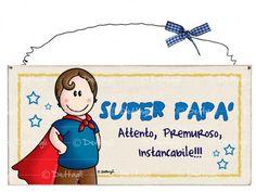 SuperPapà...Attento, premuroso, instancabile!!! Se desideri personalizzare questatarghetta con una tua dedicaclicca qui