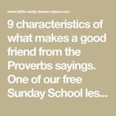 9 characteristics of what makes a good friend from the Proverbs sayings. One of our free Sunday School lessons. We offer free printable Bible study lessons. Teen Bible Lessons, Youth Lessons, Object Lessons, Bible For Kids, Ss Lesson, Lesson Plans, Adult Sunday School Lessons, Proverbs Quotes, Kids Church