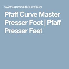 Pfaff Curve Master Presser Foot | Pfaff Presser Feet