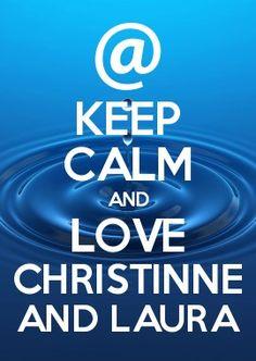 KEEP CALM AND LOVE CHRISTINNE AND LAURA