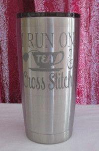 I Run On Tea & Cross Stitch Stainless Tumbler 20 oz or 30 oz