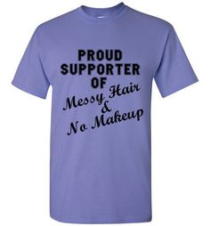 Proud Supporter of Messy Hair and Sweatpants T-Shirt