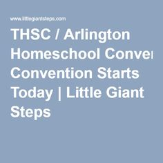 THSC / Arlington Homeschool Convention Starts Today | Little Giant Steps