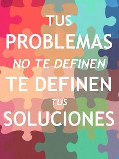 """""""Tus problemas no te definen. Te definen tus soluciones""""."""