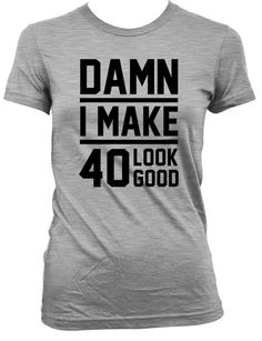 Funny Birthday T Shirt Gift Ideas 40th Present 40 Years Old Damn