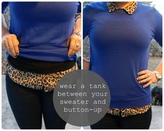 Wear a tank top over your button down but under your sweater to prevent it from looking all lumpy.