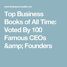 Top Business Books of All Time: Voted By 100 Famous CEOs & Founders