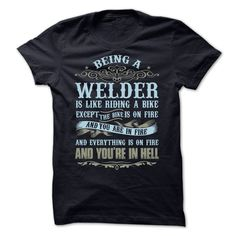 WELDERSHIRT AVAILABLE ONLY ON THIS SITE.BUY YOURS NOW!WELDER,RIDE A BIKE,THE BIKE IS ON FIRE,YOU ARE IN FIRE,EVERYTHING IS ON FIRE,YOU ARE IN HELL,