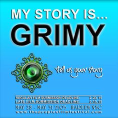 My Story Is...... GRIMY. We want to see it. Submit your work to www.thepeoplesfilmfestival.com