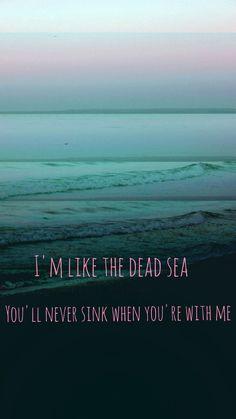 Dead Sea- The Lumineers (fun fact: I've been in the Dead Sea!)