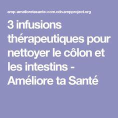 3 infusions thérapeutiques pour nettoyer le côlon et les intestins - Améliore ta Santé Colon, Get Skinny, Herbal Teas, Loosing Weight, Cleanser, Shape