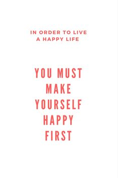 You Must Make Yourself Happy #happiness #personaldevelopment