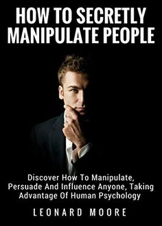Manipulation: How To Secretly Manipulate People: Discover How To Manipulate, Persuade And Influence Anyone, Taking Advantage Of Human Psychology Psychology Books, Psychology Facts, Best Books To Read, Good Books, Book Club Books, Book Lists, Psychological Manipulation, Self Development Books, Personal Development