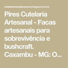 Pires Cutelaria Artesanal - Facas artesanais para sobrevivência e bushcraft. Caxambu - MG: OUTDOOR XIX