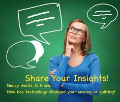 You're always hearing from me, I'd like to hear from you! I'm inviting you to answer my monthly question. I'm calling it, Share Your Insights. My staff and I will review the responses and choose insights to feature in upcoming blog posts. The initial insights will be shared on February 27, 2016. Our favorite response will receive a special gift and spotlight.  February Question: How has technology changed your sewing or quilting? To submit, fill out the online form:  http://goo