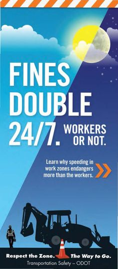 Fines double 24/7. Workers or not. Learn why speeding in work zones endangers more than the workers, by the Oregon Department of Transportation, Transportation Safety Division