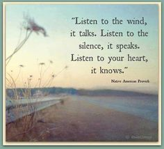 Native American Proverb: Listen to the wind, it talks. Listen to the silence, it speaks. Listen to your heart, it knows. Native American Proverb, Native American Wisdom, Native American Spirituality, Native American Beauty, American Symbols, American Women, American Indians, American Art, Great Quotes