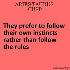 Amazing things will happen outside the boundaries of rules. Knowledge & Love is on the other side, beloved - J Aries Taurus Cusp, Zodiac Cusp, Aries Astrology, Pisces Moon, Taurus Love, Cusp Signs, Zodiac Signs, Big Five Personality Traits, Zodiac Society