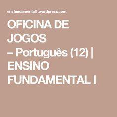 OFICINA DE JOGOS –Português(12)   ENSINO FUNDAMENTAL I Calming Jar, Education, School, Lp, Atvs, Literacy Activities, Game Workshop, Literacy Games, Writing Tips