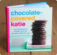 Chocolate-covered Katie:  Over 80 delicious recipes that are secretly GOOD for you  ...OMG,  why don't I own this masterpiece literature?!!