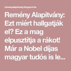 Remény Alapitvány: Ezt miért hallgatják el? Ez a mag elpusztítja a rákot! Már a Nobel díjas magyar tudós is leírta!